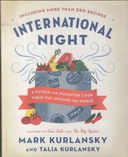 Book International Night: A Father And Daughter Cook Their Way Around The World *including More Than 250… by Mark Kurlansky