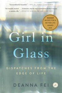 Girl In Glass: Dispatches From The Edge Of Life