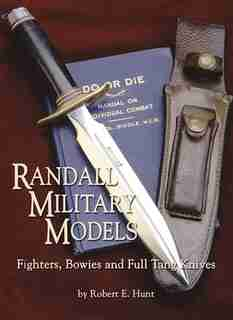 Randall Military Models: Fighters, Bowies And Full Tang Knives by Robert E. Hunt