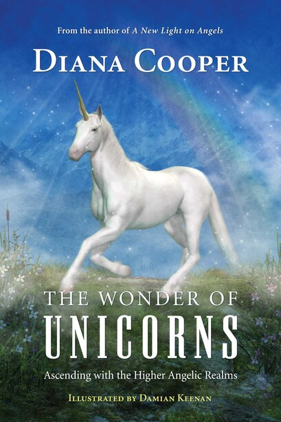 The Wonder of Unicorns: Ascending with the Higher Angelic Realms by Diana Cooper