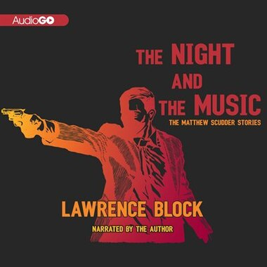 The Night and the Music: The Matthew Scudder Stories by LAWRENCE BLOCK
