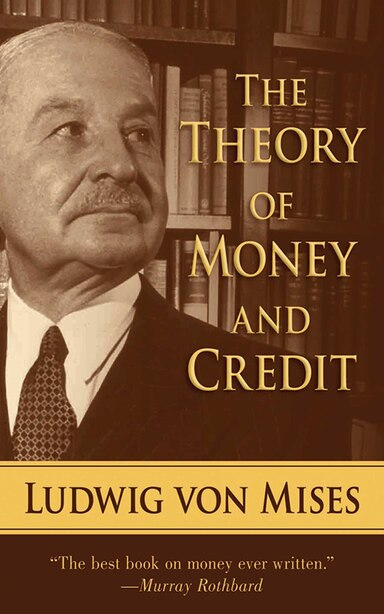The Theory of Money and Credit by Ludwig Von Mises