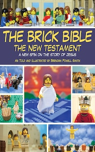 The Brick Bible: The New Testament: A New Spin on the Story of Jesus