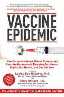 Vaccine Epidemic: How Corporate Greed, Biased Science, and Coercive Government Threaten Our Human Rights, Our Health, by Louise Kuo Habakus