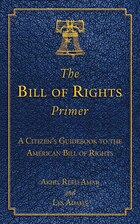 The Bill of Rights Primer: A Citizen's Guidebook to the American Bill of Rights