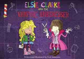 Elsie Clarke and the Vampire Hairdresser by Ged Adamson