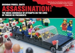 Book Assassination!: The Brick Chronicle of Attempts on the Lives of Twelve US Presidents by Brendan Powell Smith