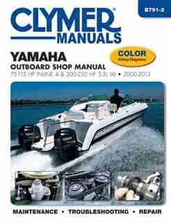 Yamaha Outboard Shop Manual: 75-115 Hp Inline 4 & 200-250 Hp 3.3l V6 2000-2013 by Editors Of Haynes Manuals
