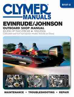 Evinrude/johnson 85-300 Hp Two-stroke 1995-2006: Outboard Shop Manual by Editors Of Editors Of Clymer Manuals