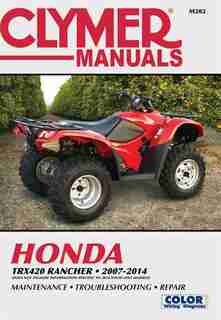 Honda Trx420 Rancher 2007-2014: Does Not Include Information Specific To 2014 Solid Axle Models by Editors Of Editors Of Haynes Manuals