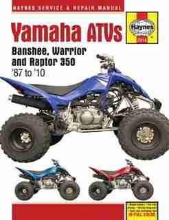 Yamaha Atvs Banshee, Warrior And Raptor 350 '87 To '10 by Editors Of Editors Of Haynes Manuals