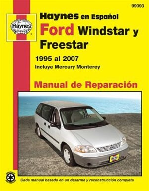 Ford Windstar, Freestar Y Mercury Monterey Haynes Manual De Reparacion Por Windstar 1995 Al 2003, Freestar Y Mercury Monterey 2004 Al 2007 by Editors Of Haynes Manuals