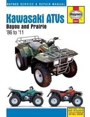 Kawasaki Atvs Bayou And Prairie '86 To '11 by Editors Of Editors Of Haynes Manuals