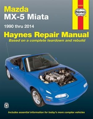 Mazda Mx-5 Miata 1990 Thru 2014: Does Not Include Information Specific To Turbocharged Models by Editors Of Editors Of Haynes Manuals