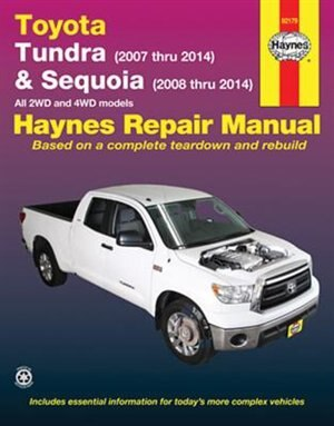Toyota Tundra (2007 Thru 2014) & Sequoia (2008 Thru 2014): All 2wd And 4wd Models by Editors Of Editors Of Haynes Manuals