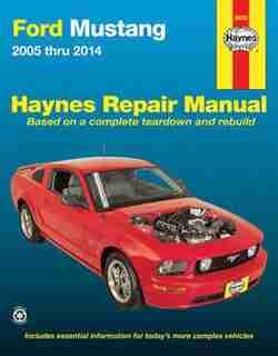 Ford Mustang 2005 Thru 2014 Haynes Repair Manual by Editors Of Editors Of Haynes Manuals