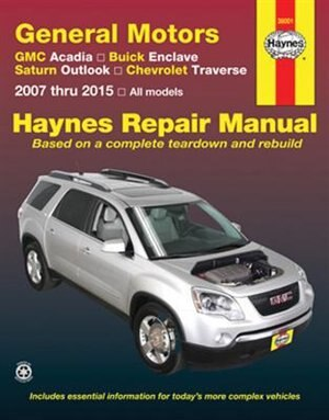 Gmc Acadia, Buick Enclave, Saturn Outlook, Chevrolet Traverse: 2007 Thru 2015 All Models by Editors Of Editors Of Haynes Manuals