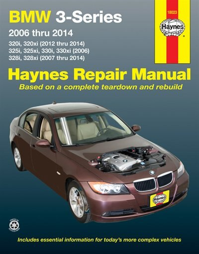 Bmw 3-series 2006 Thru 2014: 320i, 320xi (2012 Thru 2014), 325i, 325xi, 330i, 330xi (2006), 328i, 328xi (2007 Thru 2014) by Editors Of Haynes Manuals
