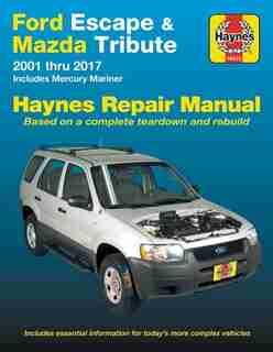 Ford Escape & Mazda Tribute 2001 Thru 2017 Haynes Repair Manual: Includes Mercury Mariner by Editors Of Haynes Manuals