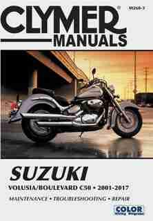Suzuki Volusia & Boulevard C50 From 2001-2017 Clymer Repair Manual: Suzuki Volusia (2001-2004) & Suzuki Boulevard C50 (2005-2017) by Clymer Publications