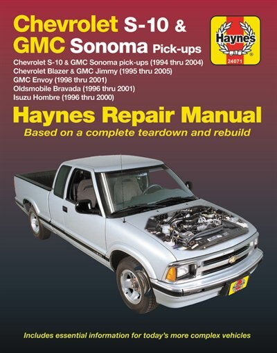 Chevrolet S-10 & Gmc Sonoma Pick-ups Haynes Repair Manual: Chevrolet S-10 & Gmc Sonoma Pick-ups (1994 Thru 2004), Chevrolet Blazer & Gmc Jimmy (1995 Thru 2005 by Editors Of Haynes Manuals