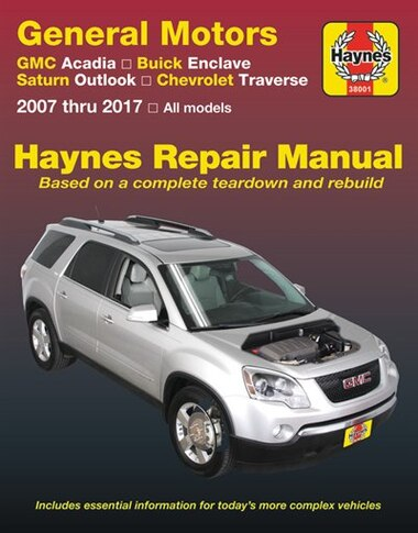 General Motors Gmc Acadia ('07-'16), Buick Enclave ('08-'17), Saturn Outlook ('07-'10) And Chevrolet Traverse ('09-'17) Haynes Repair Manual by Haynes Publishing