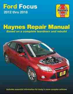 Ford Focus Haynes Repair Manual: 2012 Thru 2014 - Based On A Complete Teardown And Rebuild by Editors Of Haynes Manuals