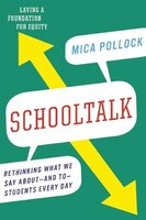 Schooltalk: Rethinking What We Say About-and To-Students Every Day