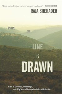 Where the Line Is Drawn: A Tale of Crossings, Friendships, and Fifty Years of Occupation in Israel…