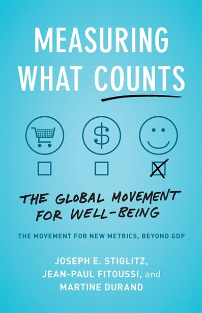 Measuring What Counts: The Global Movement For Well-being by Joseph E. Stiglitz