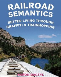 Railroad Semantics: Better Living Through Graffiti & Train Hopping