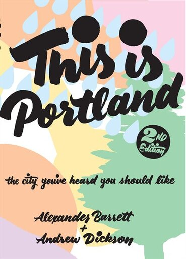 This is Portland: The City You've Heard You Should Like by Alexander Barrett