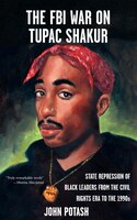 The Fbi War On Tupac Shakur: The State Repression Of Black Leaders From The Civil Rights Era To The…