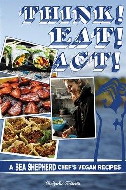Book Think! Eat! Act!: A Sea Shepherd Chef's Vegan Recipes by Raffaella Tolicetti