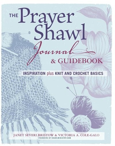 The Prayer Shawl Journal & Guidebook: inspiration plus knit and crochet basics by Janet Severi Bristow