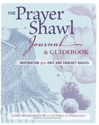 The Prayer Shawl Journal & Guidebook: inspiration plus knit and crochet basics
