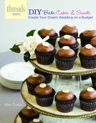 Diy Bride: Cakes & Sweets: Create Your Dream Wedding On A Budget