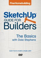 Fine Homebuilding's SketchUp Guide for Builders: The Basics