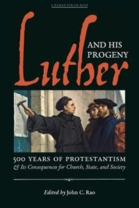 Luther and His Progeny: 500 Years of Protestantism and Its Consequences for Church, State, and…