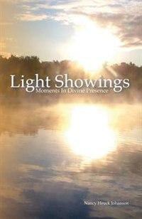 Light Showings: Moments In Divine Presence by Nancy Heuck Johanson