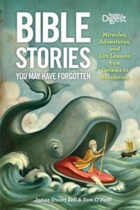 Bible Stories You May Have Forgotten: Miracles, Adventures, and Life Lessons from Genesis to…