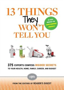 13 Things They Won't Tell You: 375 Experts Confess Insider Secrets to Your Health, Home, Family, Career, and Budget