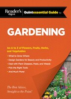 Reader's Digest Quintessential Guide to Gardening: An A to Z of Lawns, Flowers, Shrubs, Fruits, and…