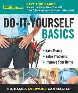 Family Handyman Do-It-Yourself Basics Volume 2: Save Money, Solve Problems, Improve Your Home by Editors of Family Handyman Editors of Family Handyman