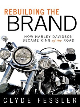 Book Rebuilding the Brand: How Harley-Davidson Became King of the Road by Clyde Fessler
