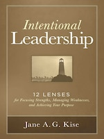 Intentional Leadership: 12 Lenses for Focusing Strengths, Managing Weaknesses, and Achieving Your…