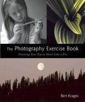 The Photography Exercise Book: Training Your Eye To Shoot Like A Pro (250+ Color Photographs Make…