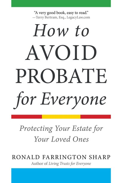 How To Avoid Probate For Everyone: Protecting Your Estate For Your Loved Ones by Ronald Farrington Sharp