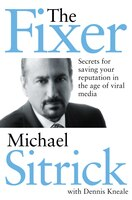 The Fixer: Secrets for Saving Your Reputation in the Age of Viral Media