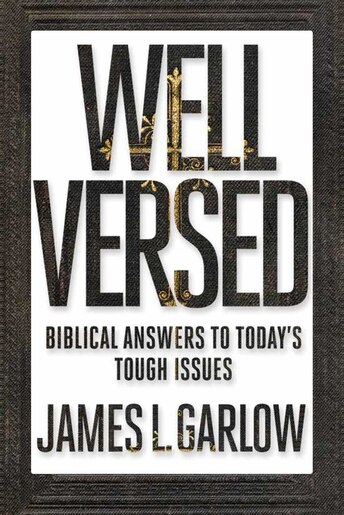 Well Versed: Biblical Answers to Today's Tough Issues by James L. Garlow